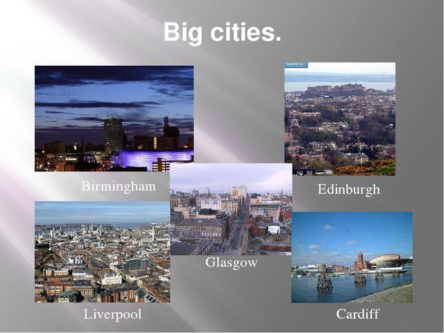 Big cities. Birmingham Cardiff Edinburgh Glasgow Liverpool