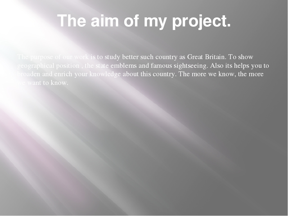 The aim of my project. The purpose of our work is to study better such countr...