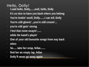 Hello, Dolly! I said hello, Dolly,......well, hello, Dolly It's so nice to ha