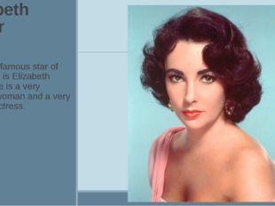Elizabeth Taylor The other famous star of Hollywood is Elizabeth Taylor. She