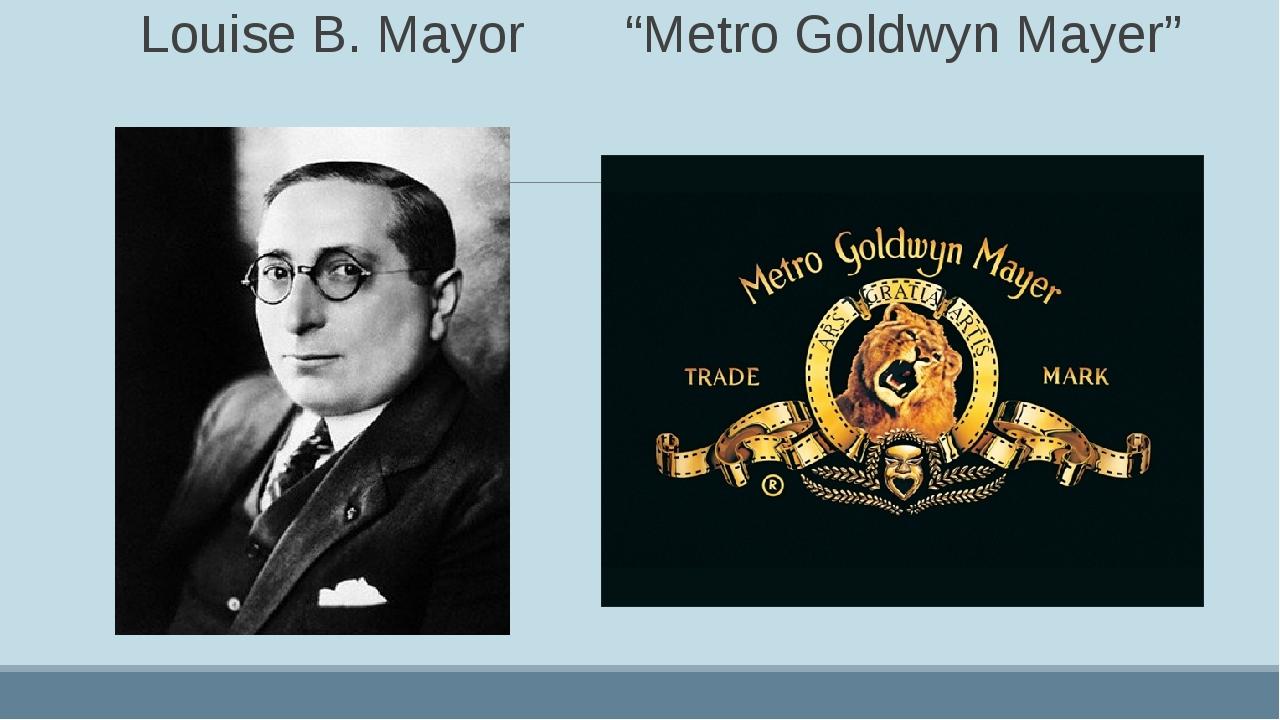 """Louise B. Mayor """"Metro Goldwyn Mayer"""""""