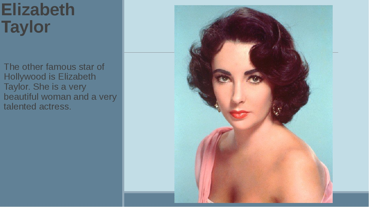 Elizabeth Taylor The other famous star of Hollywood is Elizabeth Taylor. She...
