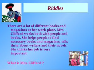 Riddles There are a lot of different books and magazines at her work place. M