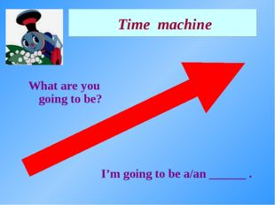 Time machine What are you going to be? I'm going to be a/an ______ .