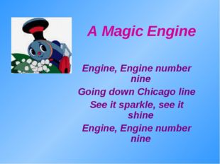 A Magic Engine Engine, Engine number nine Going down Chicago line See it spar