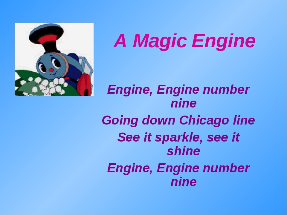 A Magic Engine Engine, Engine number nine Going down Chicago line See it spar...
