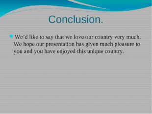Conclusion. We'd like to say that we love our country very much. We hope our