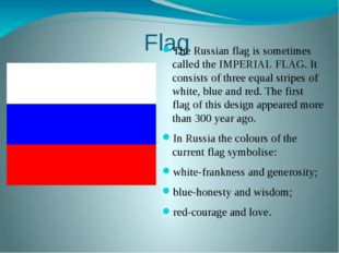 Flag The Russian flag is sometimes called the IMPERIAL FLAG. It consists of t