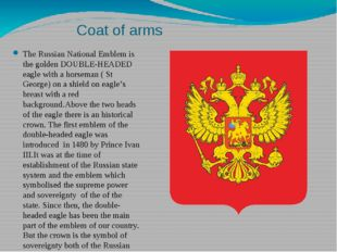Coat of arms The Russian National Emblem is the golden DOUBLE-HEADED eagle wi