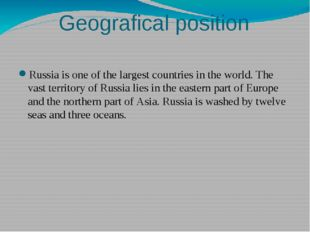 Geografical position Russia is one of the largest countries in the world. The