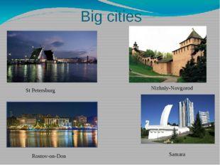 Big cities St Petersburg Nizhniy-Novgorod Rostov-on-Don Samara
