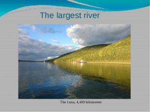 The largest river The Lena, 4,400 kilometers