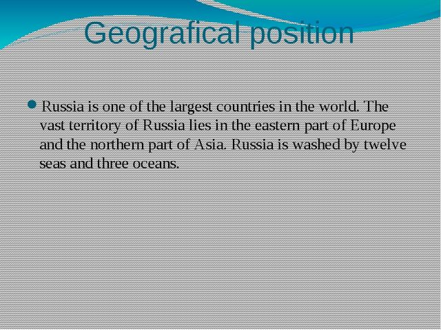 Geografical position Russia is one of the largest countries in the world. The...