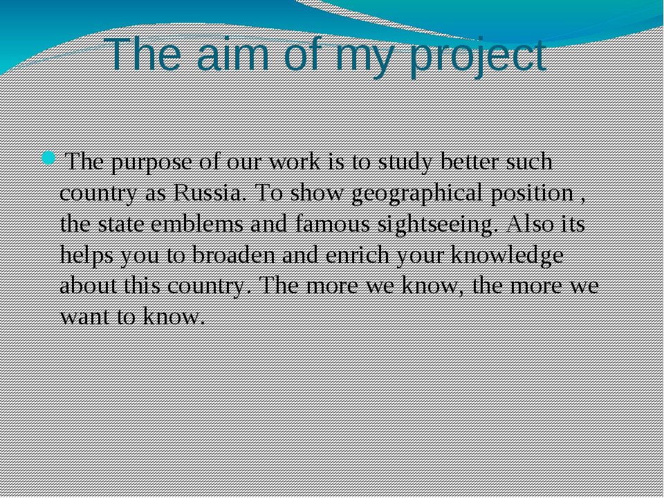 The aim of my project The purpose of our work is to study better such country...