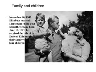 Family and children November 20, 1947 Elizabeth married Lieutenant Philip wit