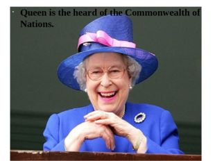 Queen is the heard of the Commonwealth of Nations.