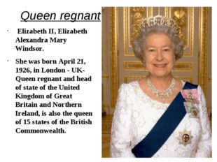 Queen regnant Elizabeth II, Elizabeth Alexandra Mary Windsor. She was born A