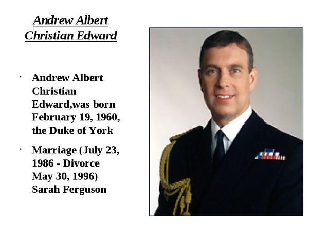 Andrew Albert Christian Edward Andrew Albert Christian Edward,was born Februa...