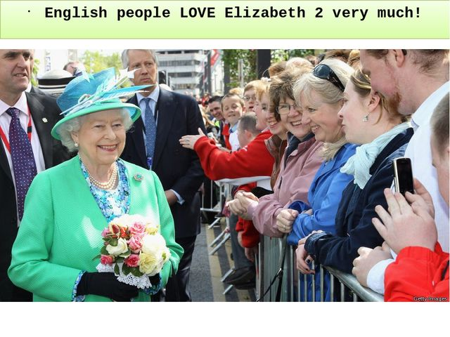 English people LOVE Elizabeth 2 very much!