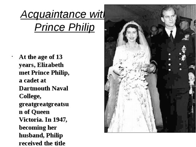 Acquaintance with Prince Philip At the age of 13 years, Elizabeth met Prince...