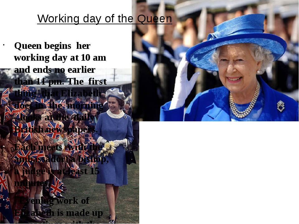 Working day of the Queen Queen begins her working day at 10 am and ends no ea...