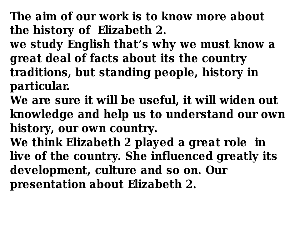 The aim of our work is to know more about the history of Elizabeth 2. we stu...