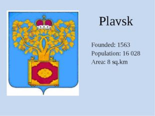 Founded: 1563 Population: 16 028 Area: 8 sq.km Plavsk