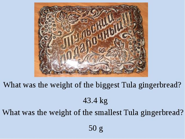 What was the weight of the biggest Tula gingerbread? 43.4 kg What was the wei...