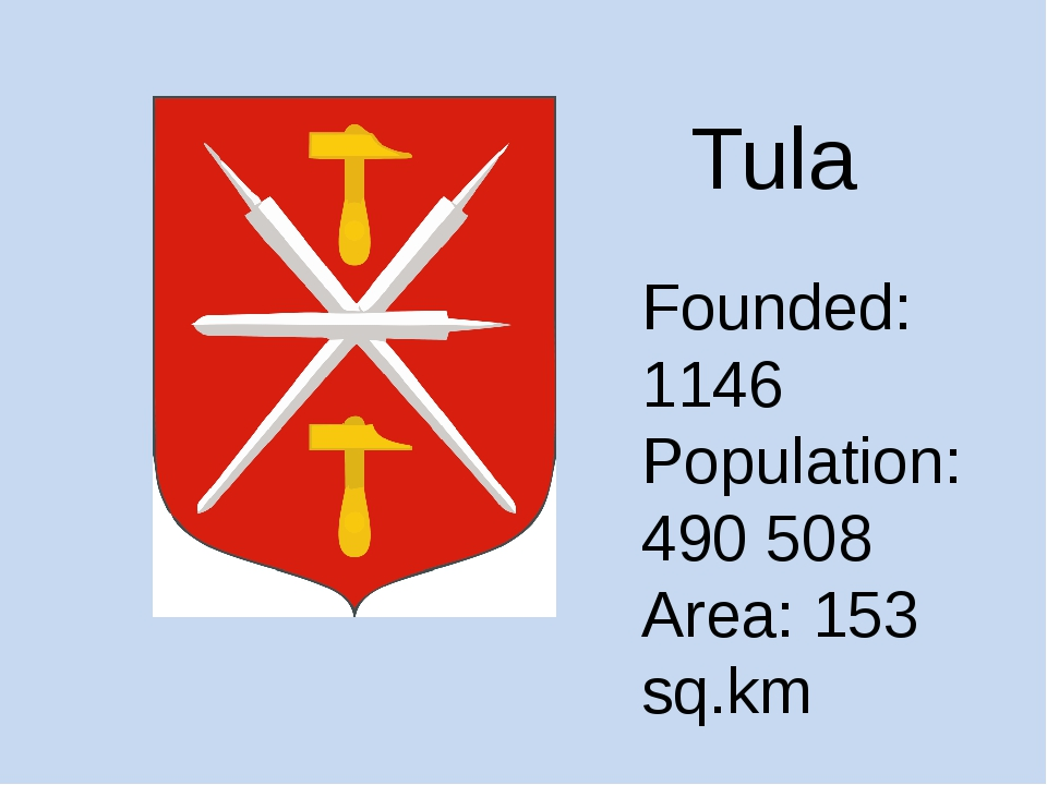 Founded: 1146 Population: 490 508 Area: 153 sq.km Tula