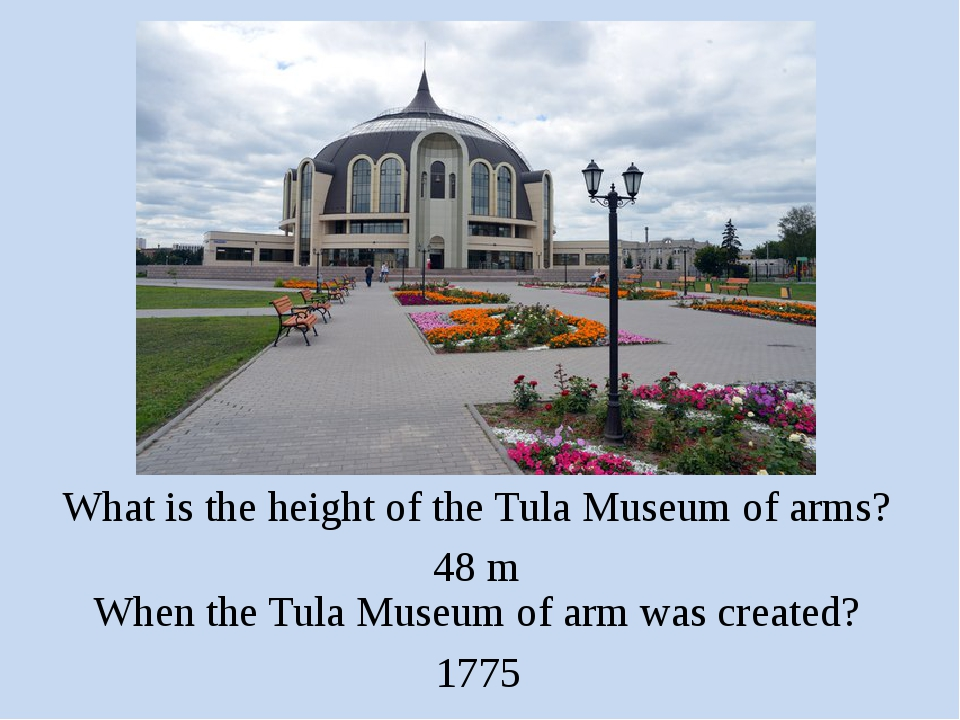 What is the height of the Tula Museum of arms? 48 m When the Tula Museum of a...