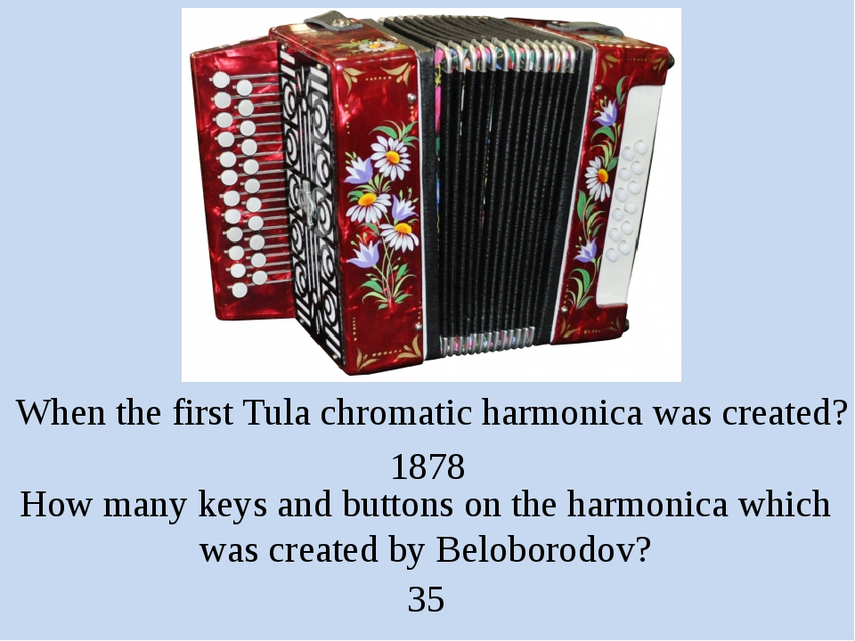 When the first Tula chromatic harmonica was created? 1878 How many keys and b...
