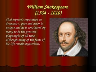 William Shakespeare (1564 - 1616) Shakespeare's reputation as dramatist , poe