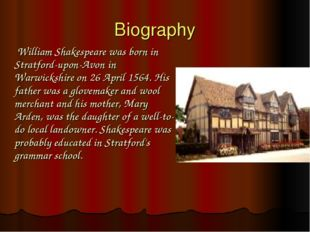 Biography William Shakespeare was born in Stratford-upon-Avon in Warwickshire