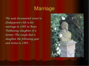 Marriage The next documented event in Shakespeare's life is his marriage in 1