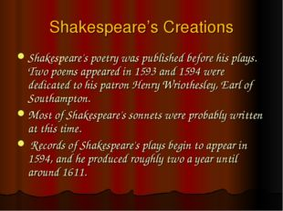 Shakespeare's Creations Shakespeare's poetry was published before his plays.