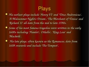 Plays His earliest plays include 'Henry VI' and 'Titus Andronicus'. 'A Midsum