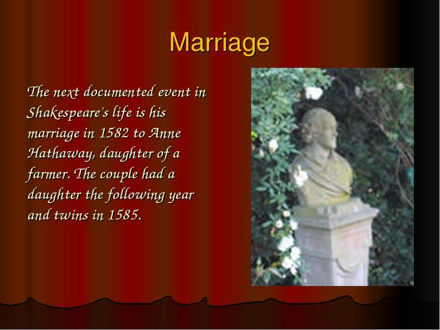 Marriage The next documented event in Shakespeare's life is his marriage in 1...