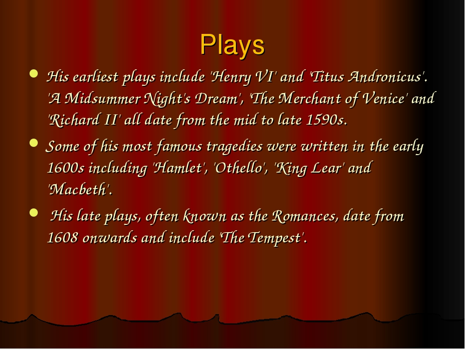 Plays His earliest plays include 'Henry VI' and 'Titus Andronicus'. 'A Midsum...