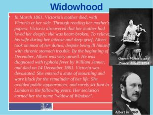 Widowhood In March 1861, Victoria's mother died, with Victoria at her side. T