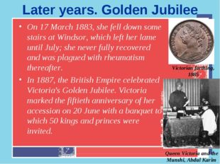 Later years. Golden Jubilee On 17 March 1883, she fell down some stairs at Wi