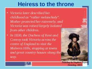 "Heiress to the throne Victoria later described her childhood as ""rather melan"