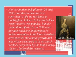 Her coronation took place on 28 June 1838, and she became the first sovereign
