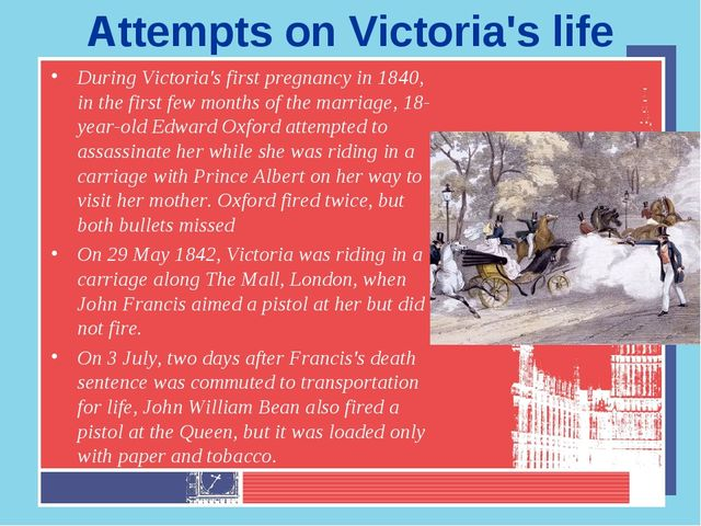 Attempts on Victoria's life During Victoria's first pregnancy in 1840, in the...