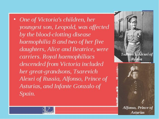 One of Victoria's children, her youngest son, Leopold, was affected by the bl...