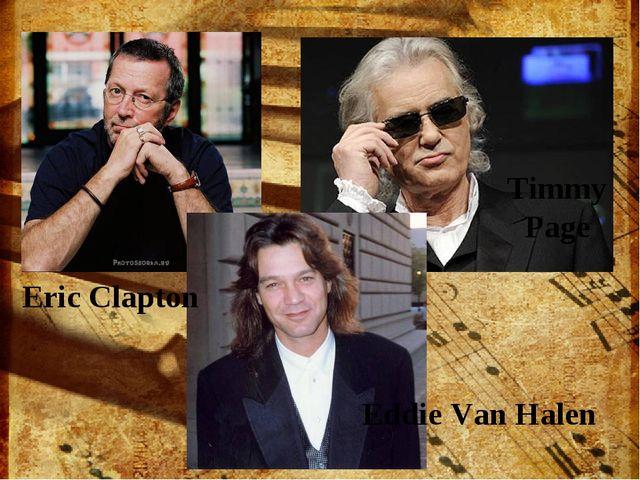 Eddie Van Halen Eric Clapton Timmy Page