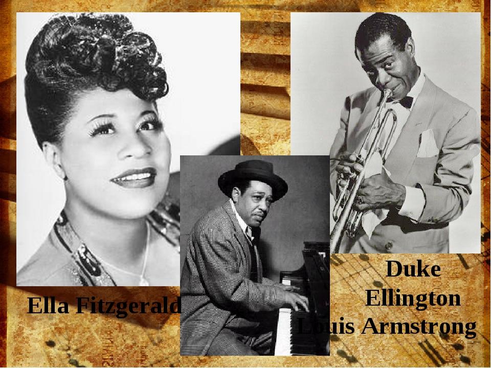 Duke Ellington Ella Fitzgerald Louis Armstrong