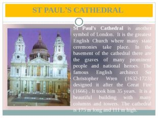 ST PAUL'S CATHEDRAL St Paul's Cathedral is another symbol of London. It is th