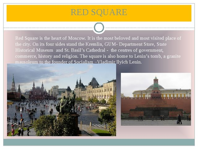 RED SQUARE Red Square is the heart of Moscow. It is the most beloved and most...