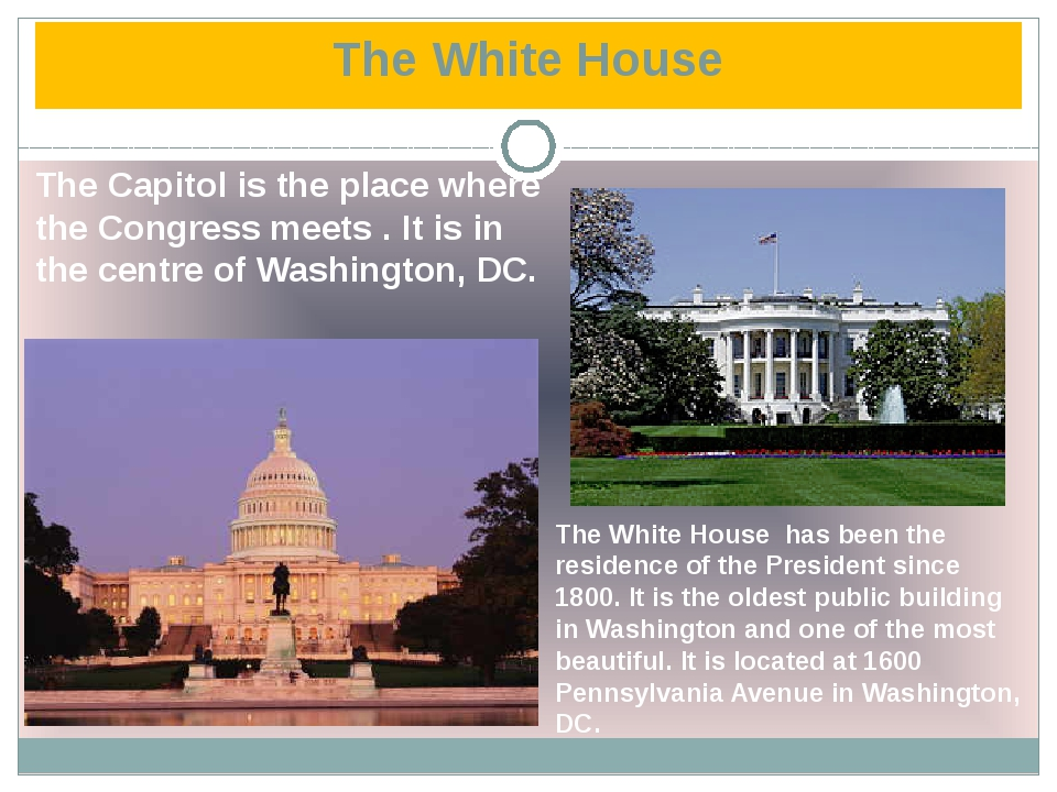 The White House The Capitol is the place where the Congress meets . It is in...