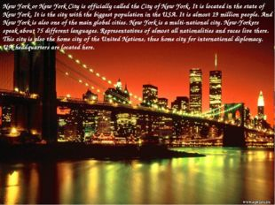 New York or New York City is officially called the City of New York. It is lo